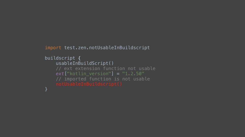 import test.zen.notUsableInBuildscript buildscr...