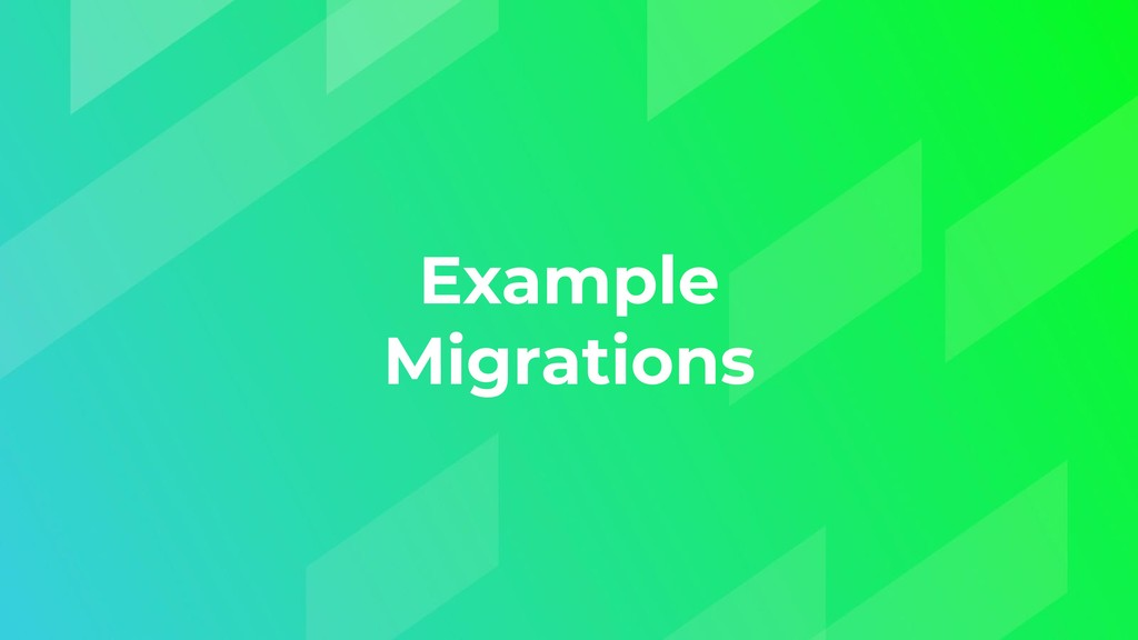 Example Migrations