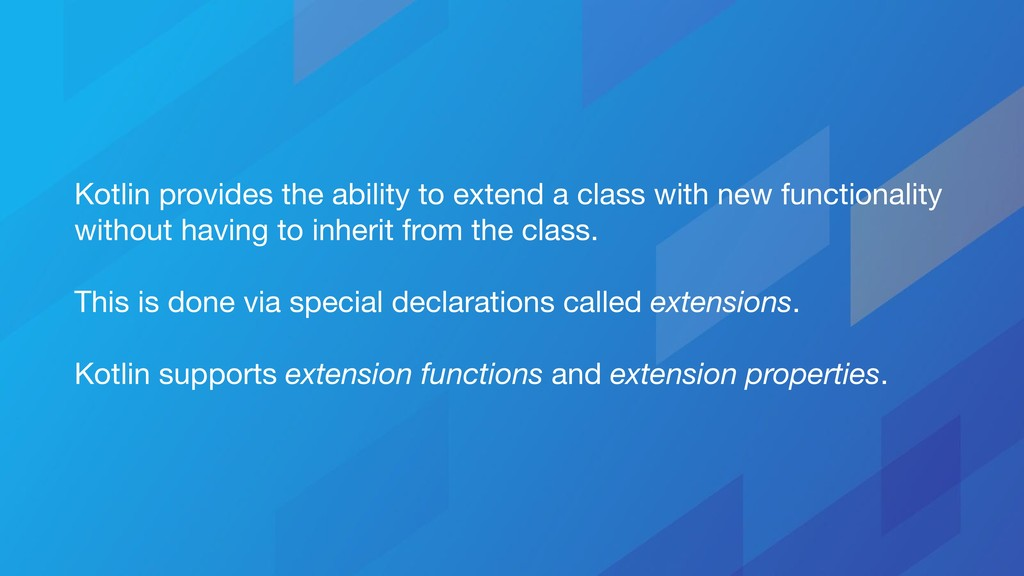 Kotlin provides the ability to extend a class w...