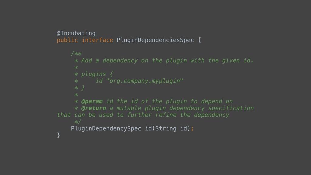 @Incubating public interface PluginDependencies...