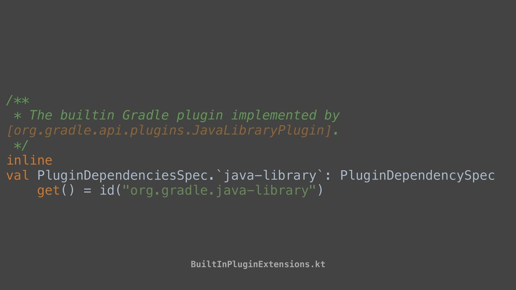 /** * The builtin Gradle plugin implemented by ...