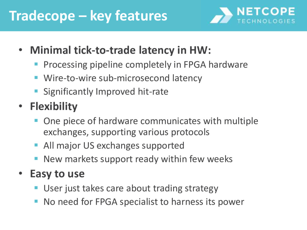 • Minimal tick-to-trade latency in HW:  Proces...