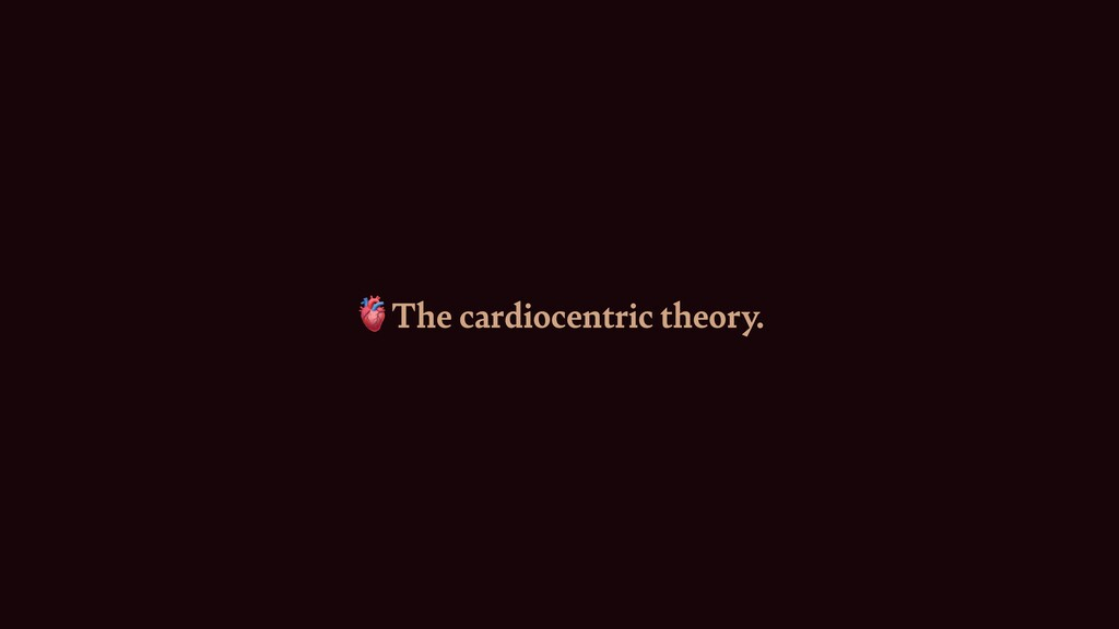 The cardiocentric theory.