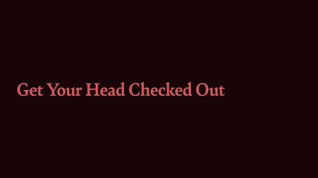 Get Your Head Checked Out