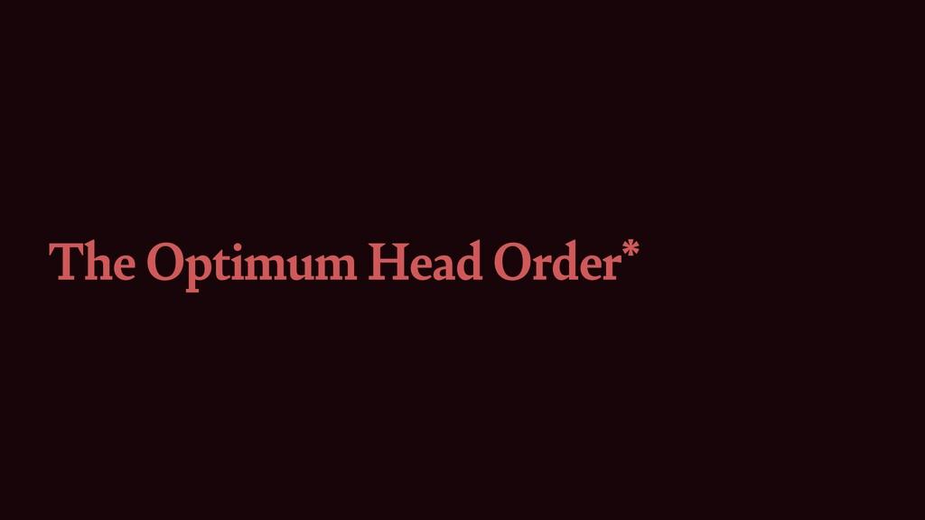 The Optimum Head Order*
