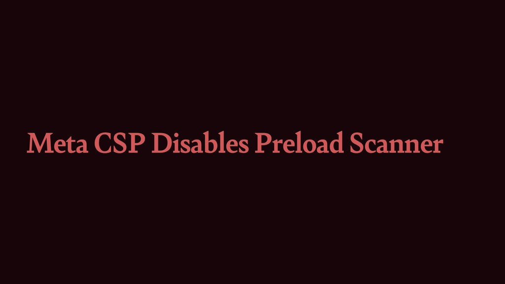 Meta CSP Disables Preload Scanner