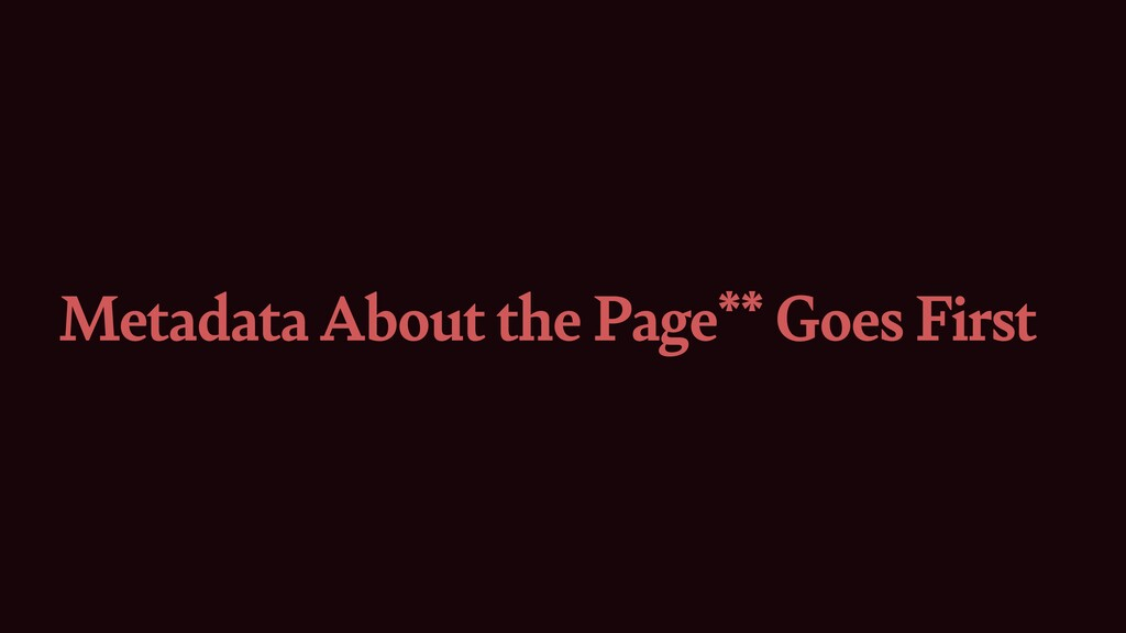 Metadata About the Page** Goes First