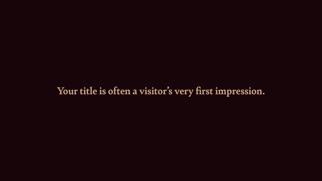 Your title is o ft en a visitor's very fi rst i...