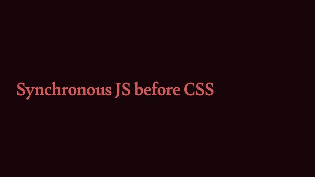 Synchronous JS before CSS