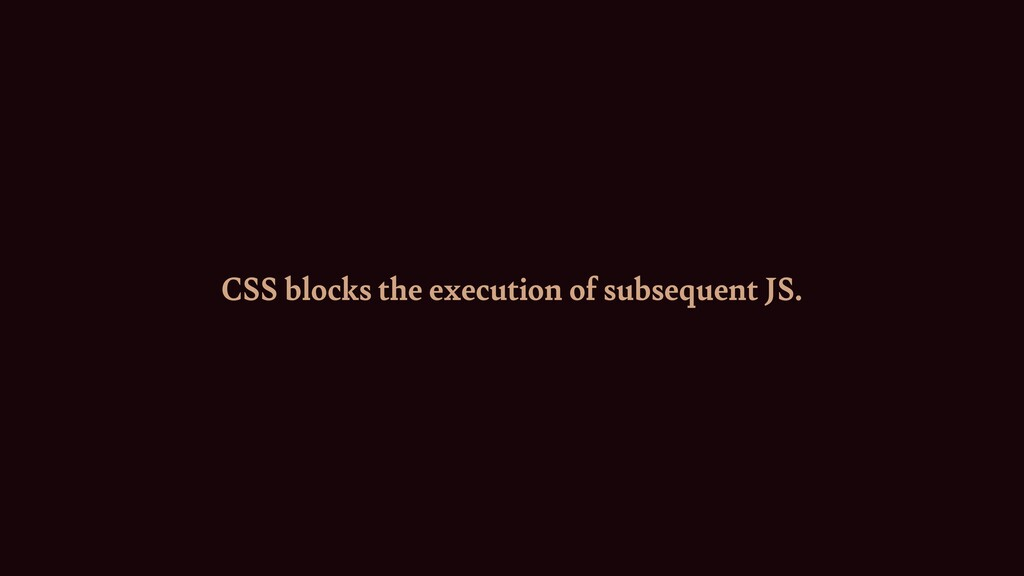 CSS blocks the execution of subsequent JS.