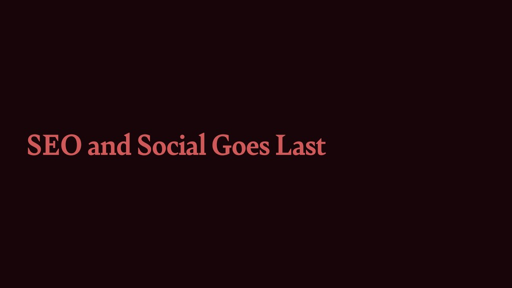 SEO and Social Goes Last