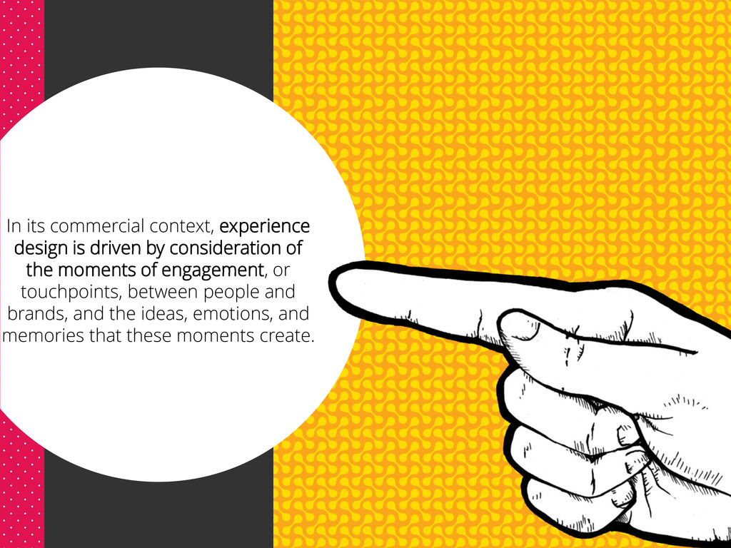 In its commercial context, experience design is...
