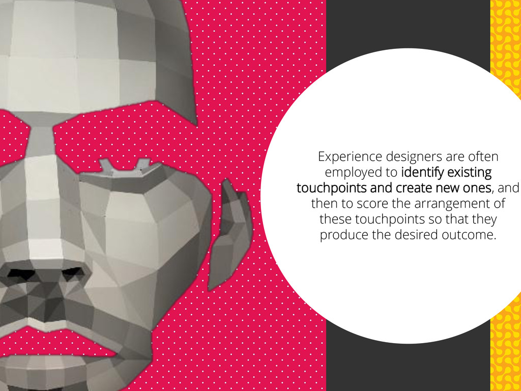 Experience designers are often employed to iden...