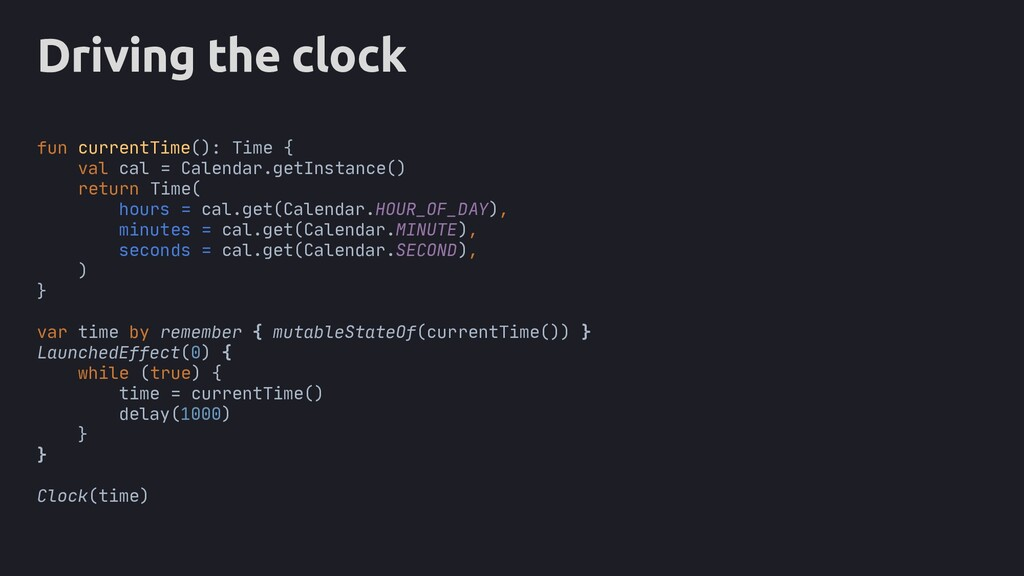 Driving the clock fun currentTime(): Time { val...