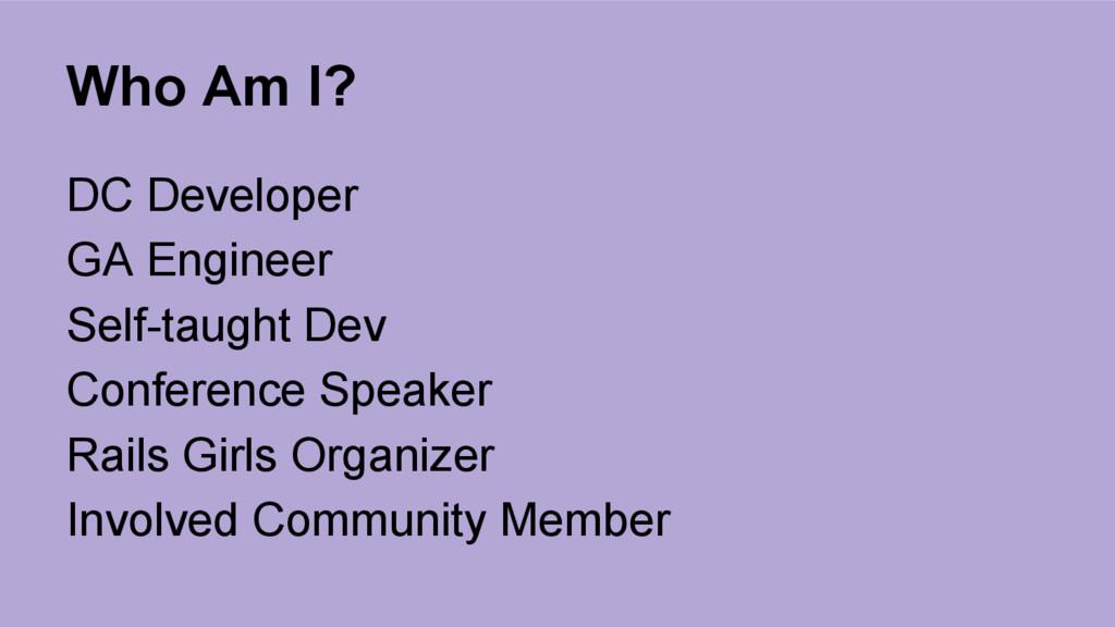 Who Am I? DC Developer GA Engineer Self-taught ...