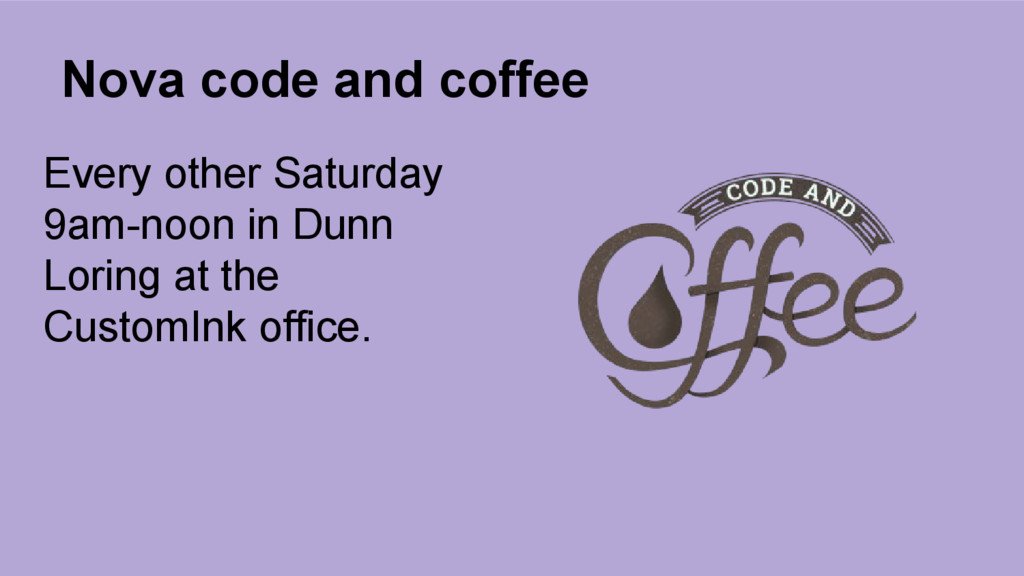 Nova code and coffee Every other Saturday 9am-n...