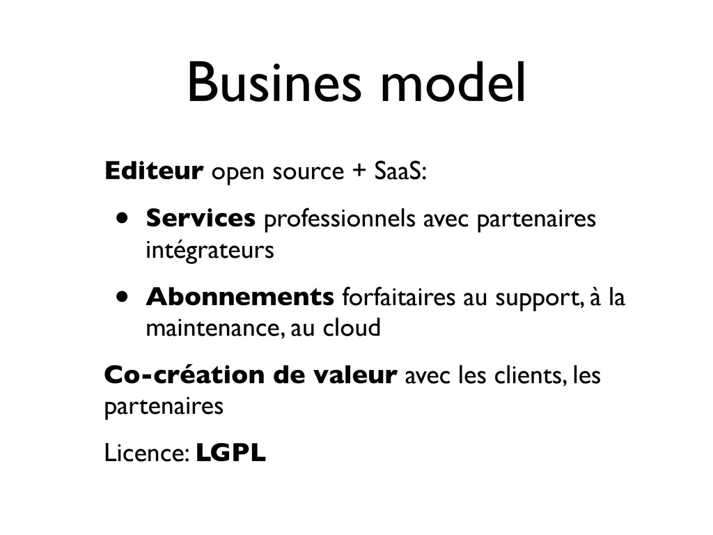 Busines model Editeur open source + SaaS: • Ser...
