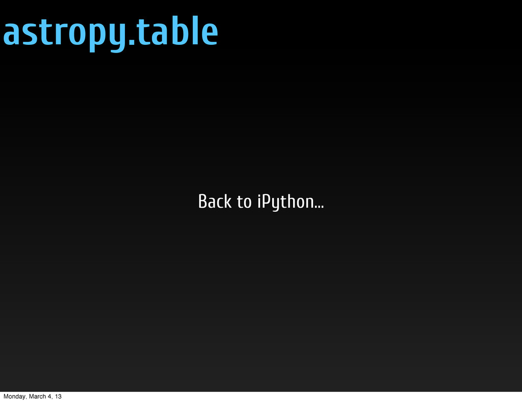 astropy.table Back to iPython... Monday, March ...