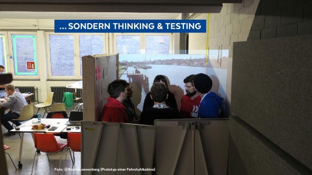 …SONDERN THINKING & TESTING Foto: @BennoLoe...