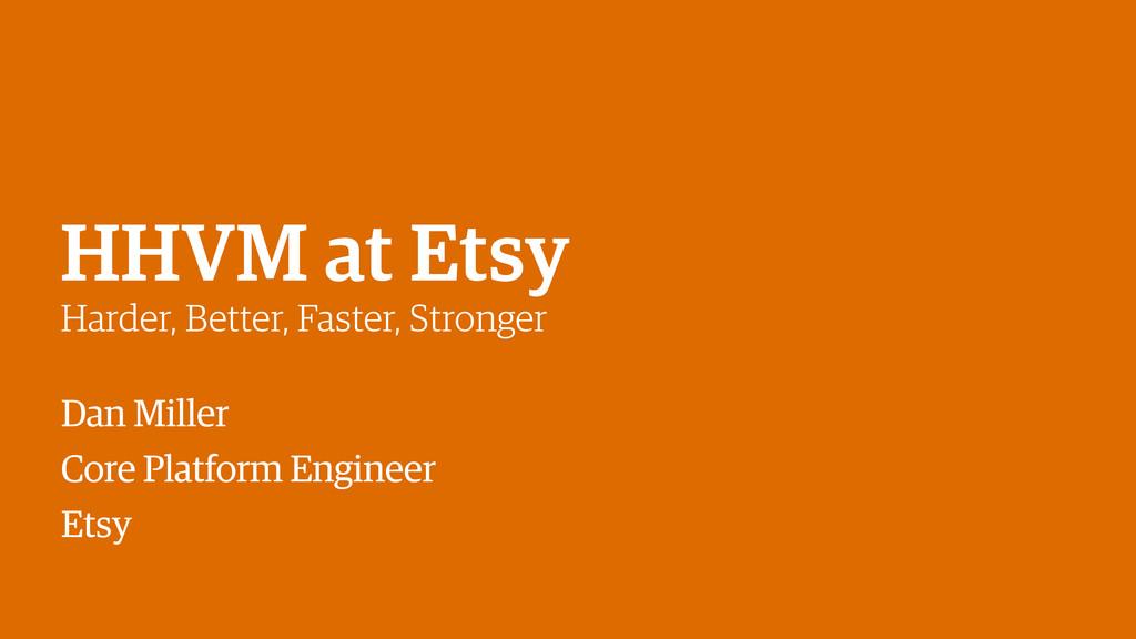 HHVM at Etsy Harder, Better, Faster, Stronger D...