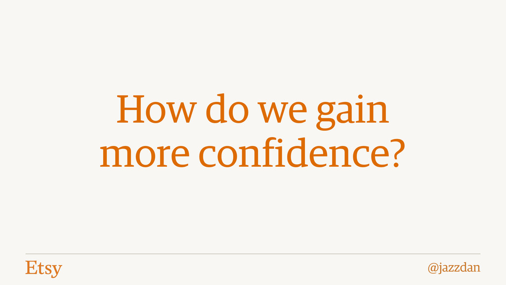 @jazzdan How do we gain more confidence?