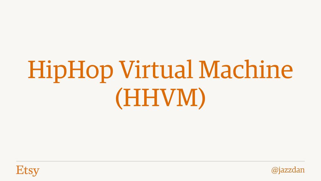 @jazzdan HipHop Virtual Machine (HHVM)