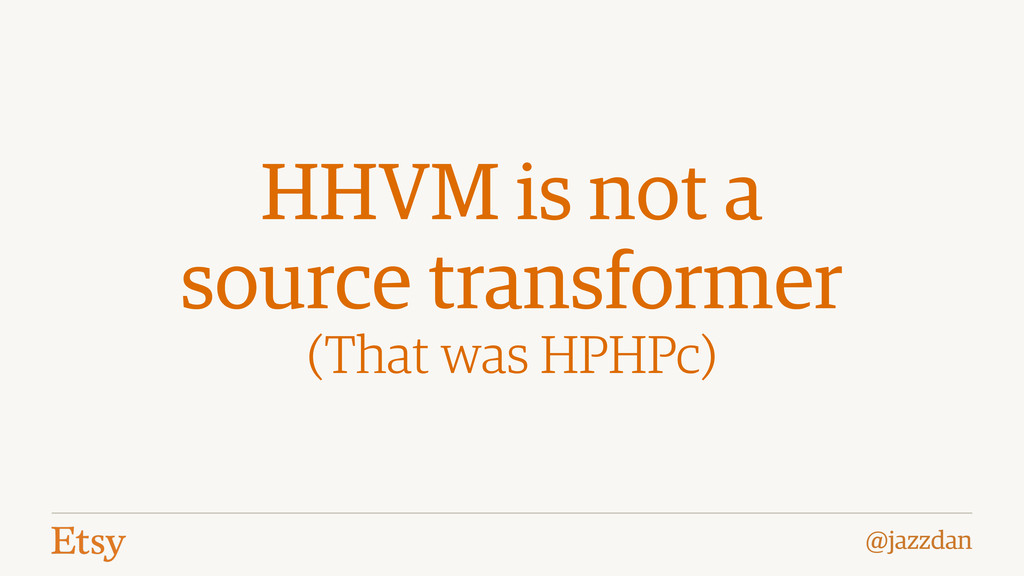 @jazzdan HHVM is not a source transformer (That...