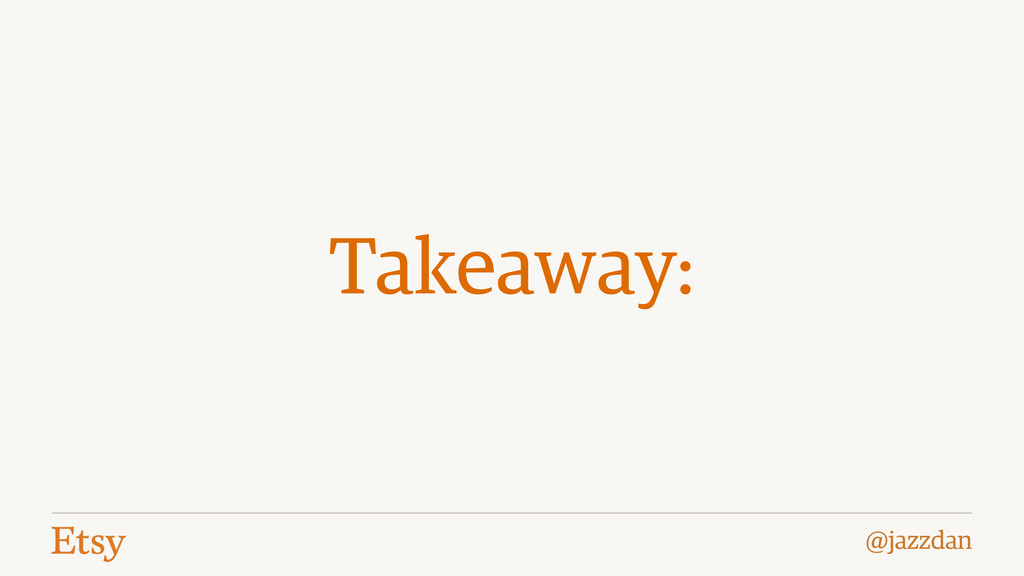 @jazzdan Takeaway: