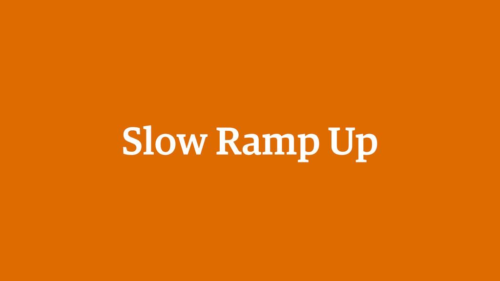 Slow Ramp Up