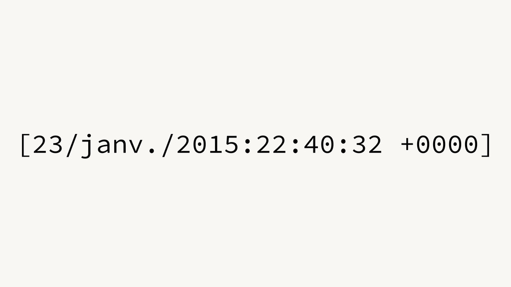 [23/janv./2015:22:40:32 +0000]