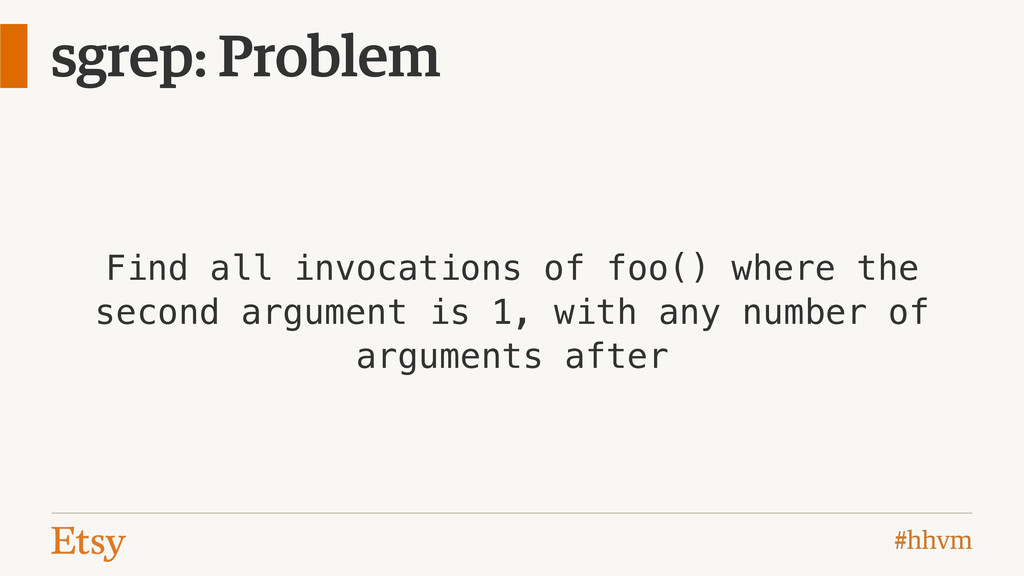 #hhvm sgrep: Problem Find all invocations of fo...