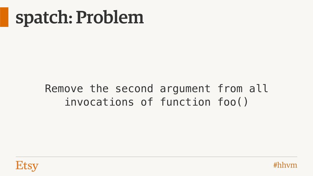 #hhvm spatch: Problem Remove the second argumen...