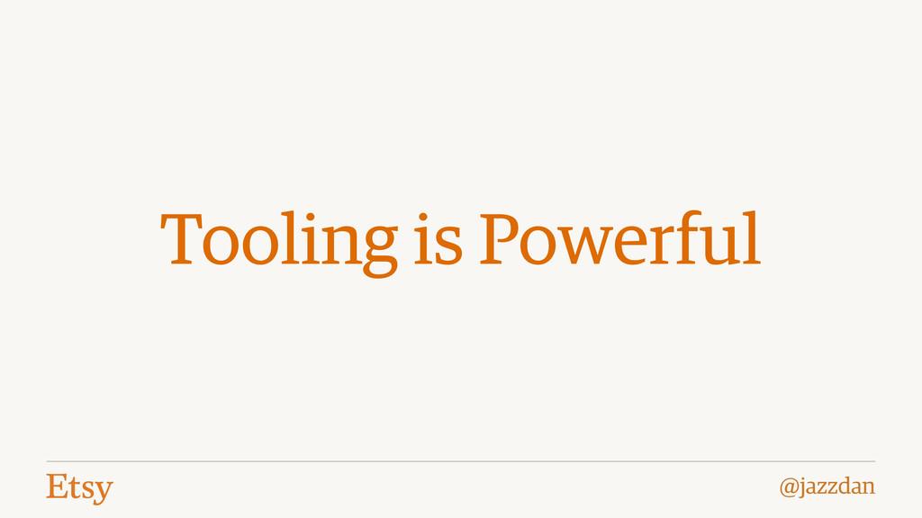 @jazzdan Tooling is Powerful