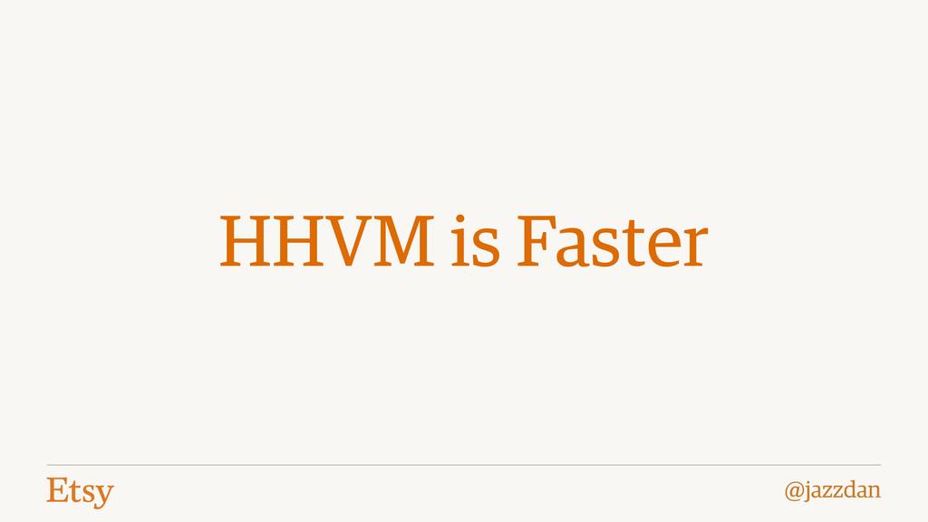 @jazzdan HHVM is Faster