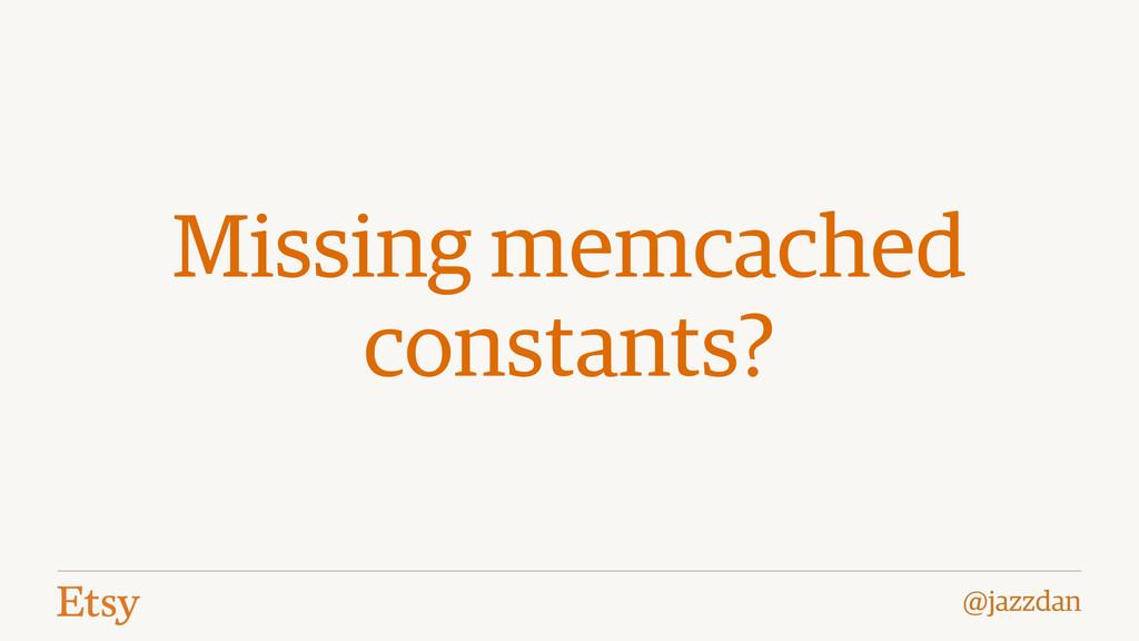 @jazzdan Missing memcached constants?