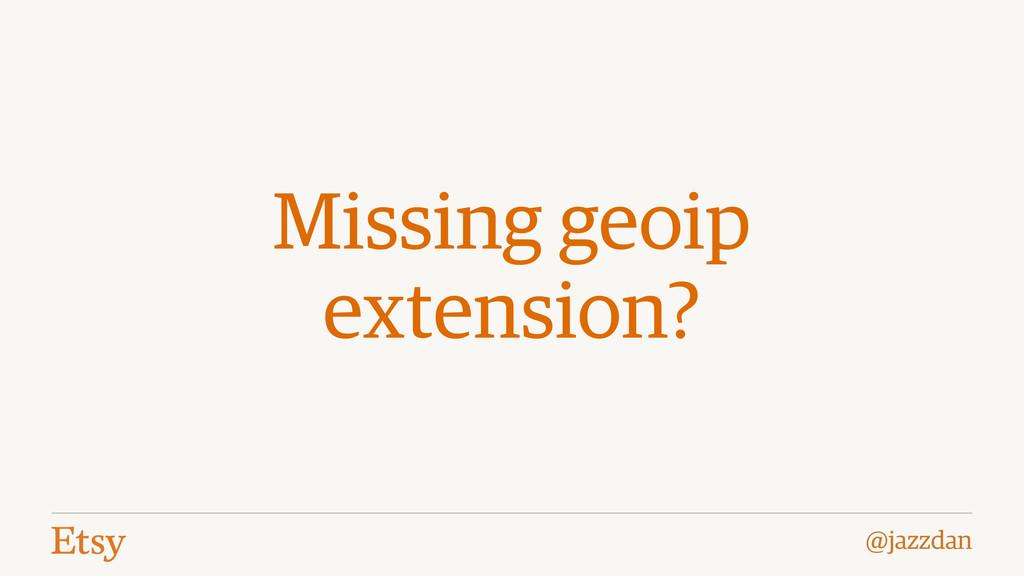 @jazzdan Missing geoip extension?