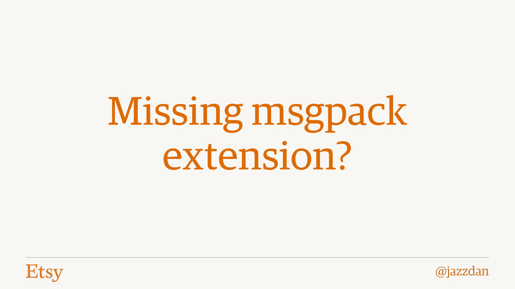 @jazzdan Missing msgpack extension?