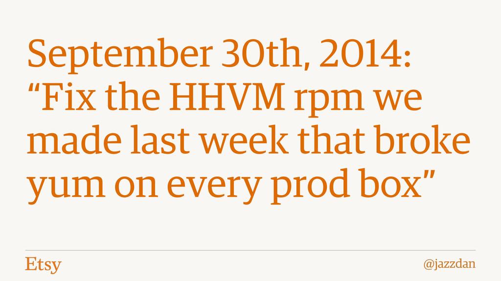 """@jazzdan September 30th, 2014: """"Fix the HHVM rp..."""