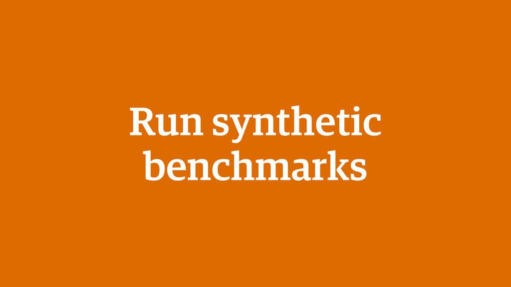 Run synthetic benchmarks
