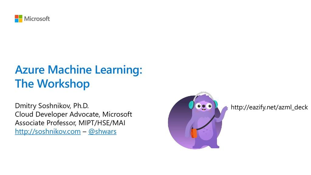 Azure Machine Learning: The Workshop Dmitry Sos...
