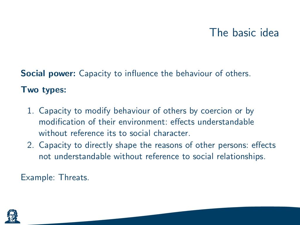 The basic idea Social power: Capacity to influen...