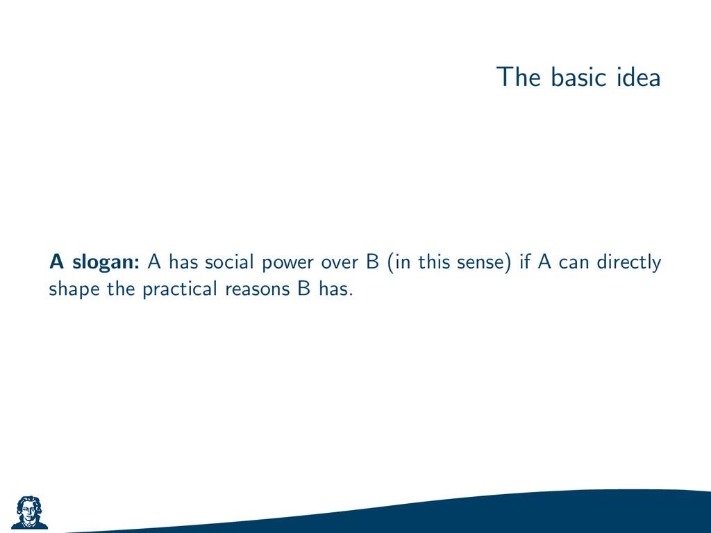 The basic idea A slogan: A has social power ove...