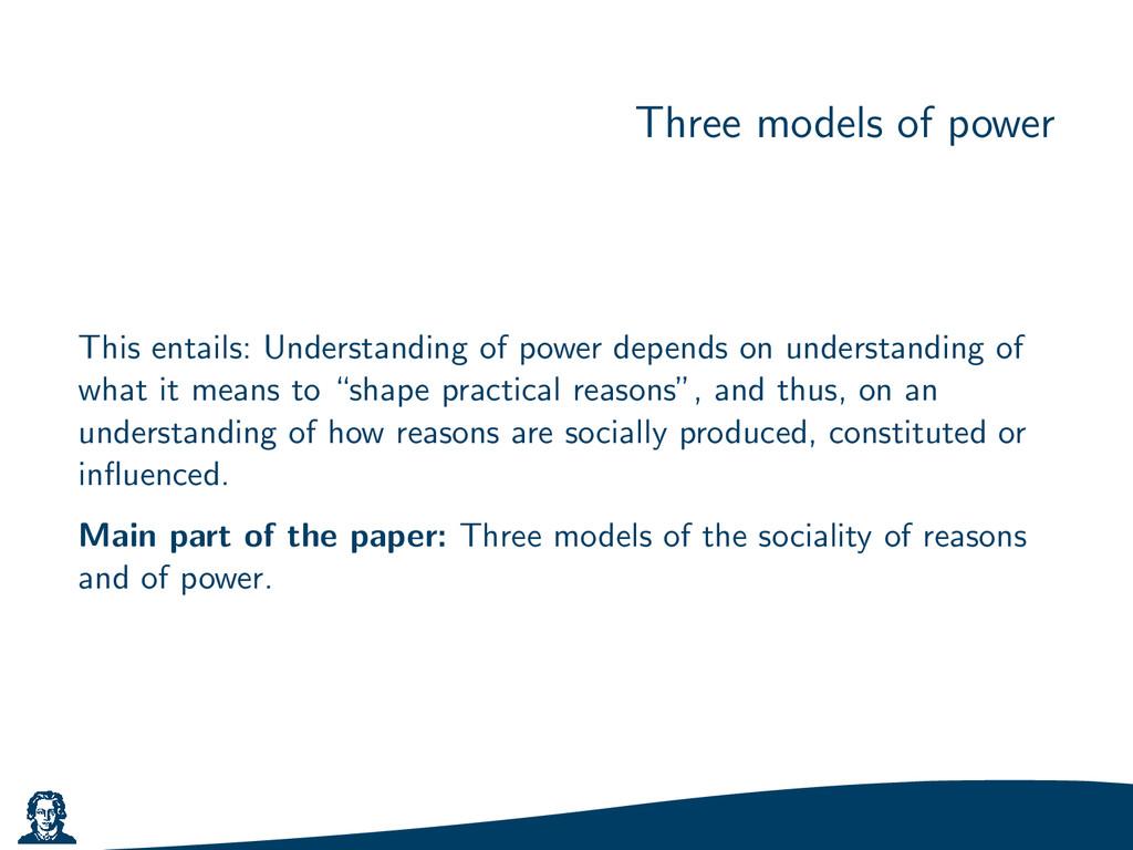 Three models of power This entails: Understandi...