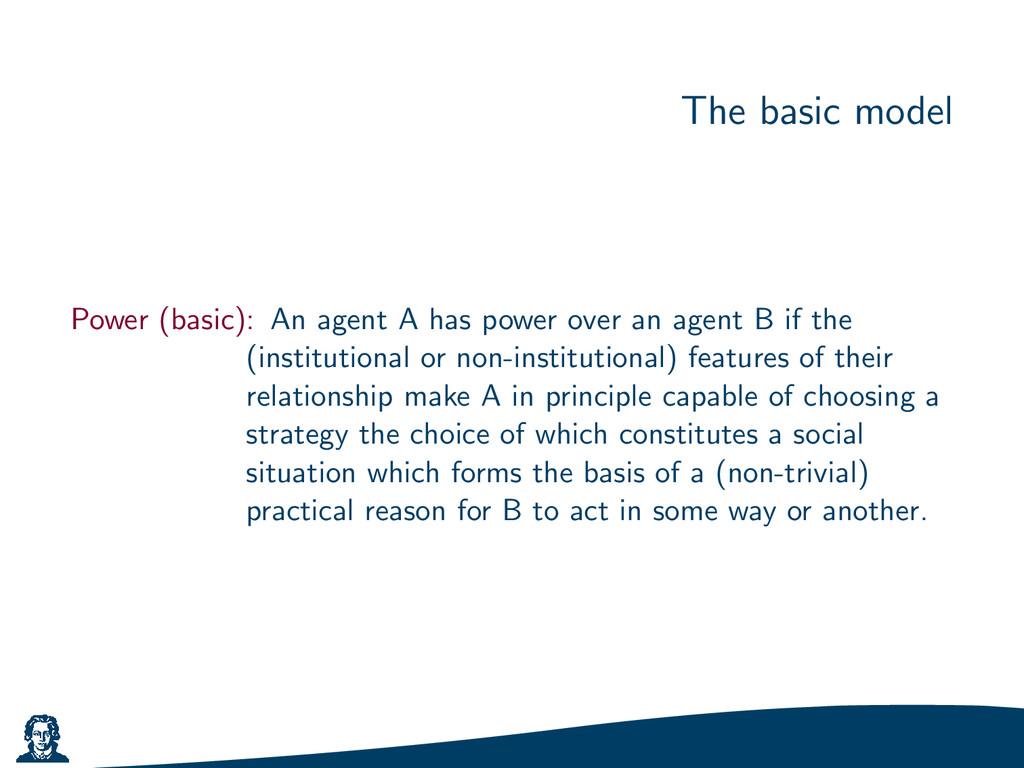The basic model Power (basic): An agent A has p...