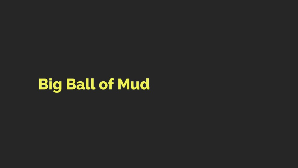 Big Ball of Mud