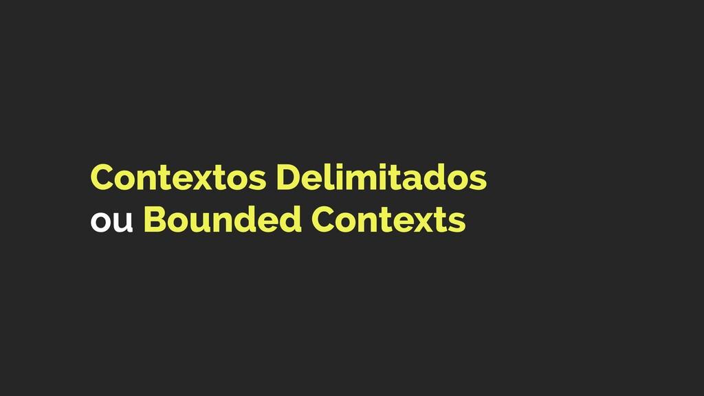 Contextos Delimitados  ou Bounded Contexts