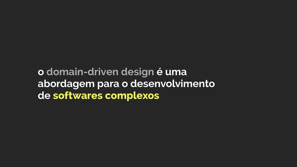 o domain-driven design é uma abordagem para o d...