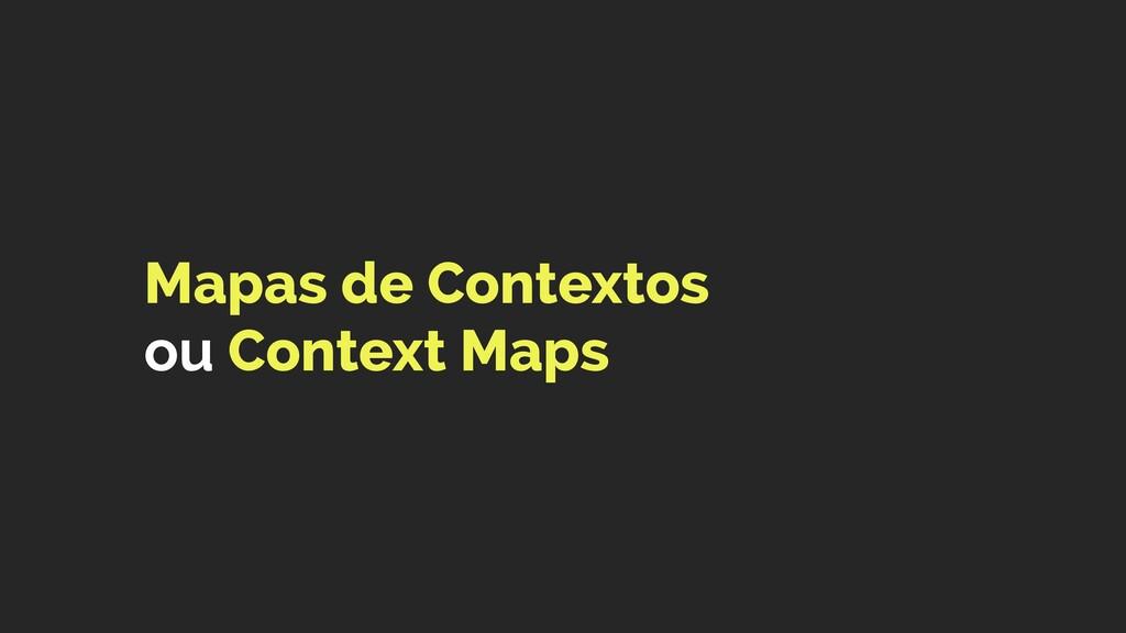 Mapas de Contextos  ou Context Maps