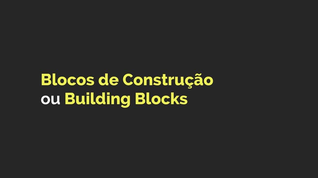 Blocos de Construção ou Building Blocks