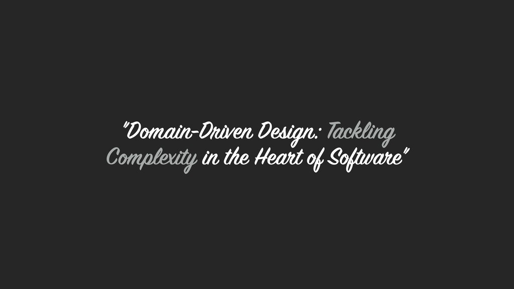 """Domain-Driven Design: Tackling Complexity in t..."